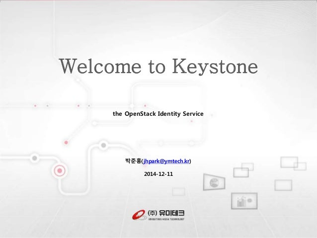 Welcome to Keystone  the OpenStack Identity Service  박준홍(jhpark@ymtech.kr)  2014-12-11