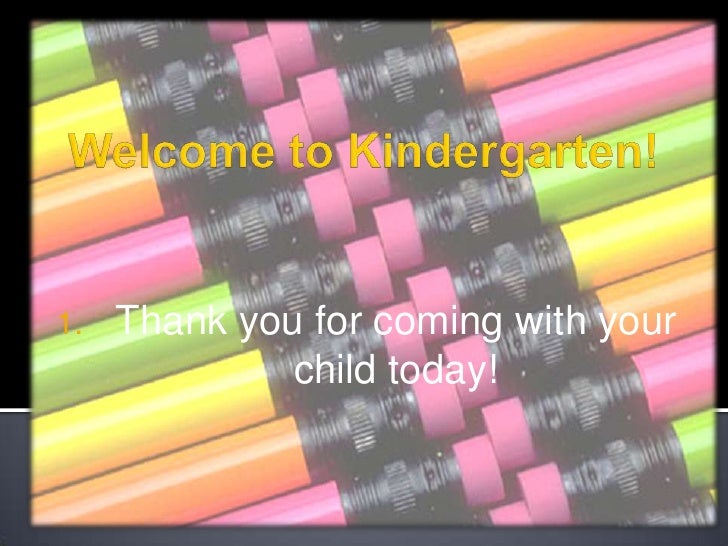 Welcome to Kindergarten!<br />Thank you for coming with your child today!<br />
