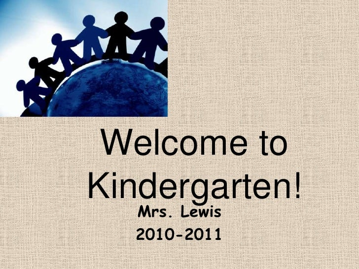 Welcome to Kindergarten!<br />Mrs. Lewis <br />2010-2011<br />