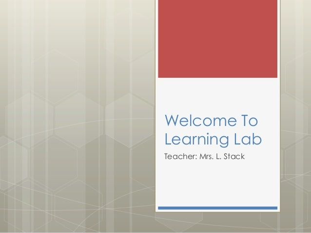 Welcome To Learning Lab Teacher: Mrs. L. Stack