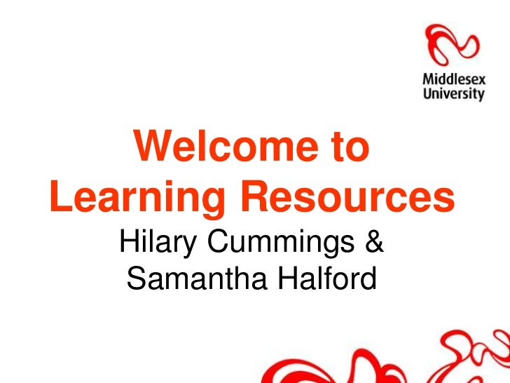 Welcome to Learning ResourcesHilary Cummings & Samantha Halford<br />
