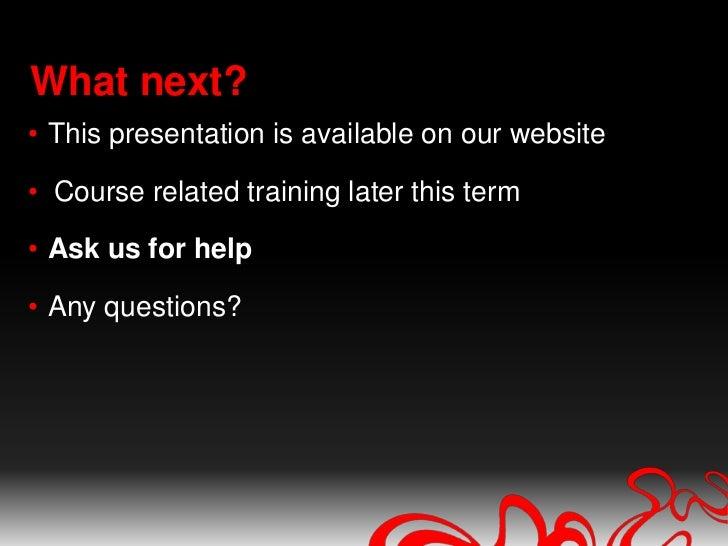 Training sessions</li></li></ul><li>Phone and online help<br />WebHelpDesk:  020 8411 6060 <br />Ask a Librarian <br />Li...