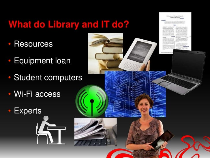 What do Library and IT do?<br />Resources<br />Equipment loan<br />Student computers<br />Wi-Fi access<br />Experts<br />
