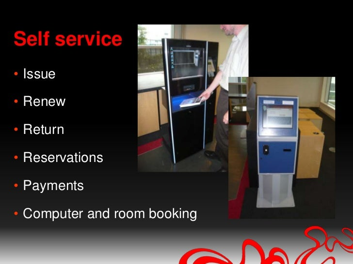 Self service<br />Issue<br />Renew<br />Return<br />Reservations<br />Payments<br />Computer and room booking<br />