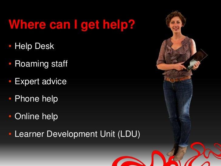 Where can I get help?<br />Help Desk<br />Roaming staff<br />Expert advice<br />Phone help<br />Online help<br />Learner D...