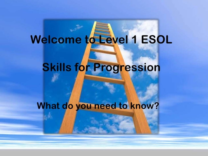 Welcome to Level 1 ESOL<br />Skills for Progression<br />What do you need to know?<br />