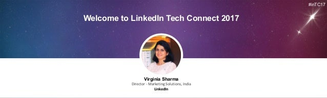 Virginia Sharma Director	- Marketing	Solutions,	India LinkedIn Welcome to LinkedIn Tech Connect 2017 #inTC17