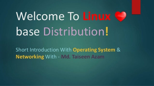Welcome To Linux base Distribution! Short Introduction With Operating System & Networking With - Md. Taiseen Azam