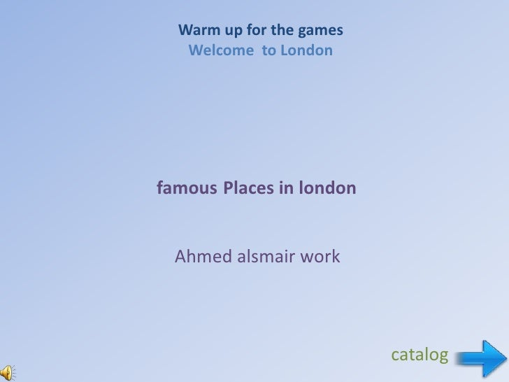 Warm up for the games   Welcome to Londonfamous Places in london  Ahmed alsmair work                          catalog