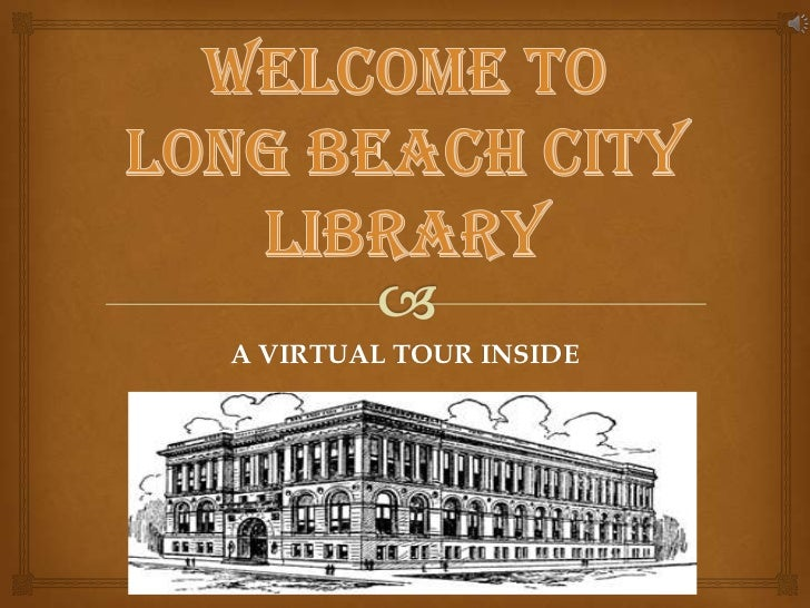 WELCOME TO LONG BEACH CITY LIBRARY<br />A VIRTUAL TOUR INSIDE<br />