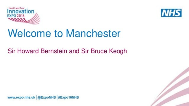 Welcome to Manchester Sir Howard Bernstein and Sir Bruce Keogh