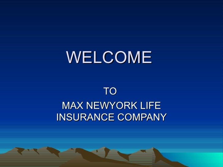 WELCOME  TO  MAX NEWYORK LIFE INSURANCE COMPANY
