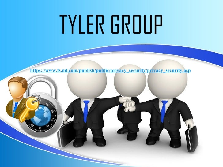 TYLER GROUPhttps://www.fs.ml.com/publish/public/privacy_security/privacy_security.asp