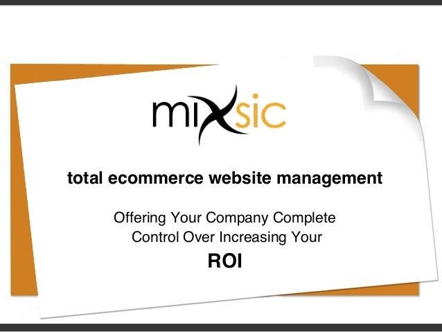 total ecommerce website management! ! Offering Your Company Complete! Control Over Increasing Your ! ROI!