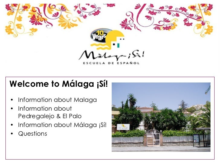 Welcome to Málaga ¡Sí! <ul><li>Information about Malaga </li></ul><ul><li>Information about Pedregalejo & El Palo </li></u...