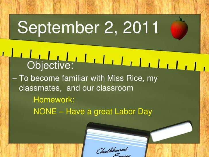 September 2, 2011<br />     Objective:<br />To become familiar with Miss Rice, my classmates,  and our classroom<br />Home...