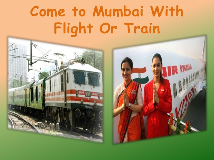 Come to Mumbai With   Flight Or Train