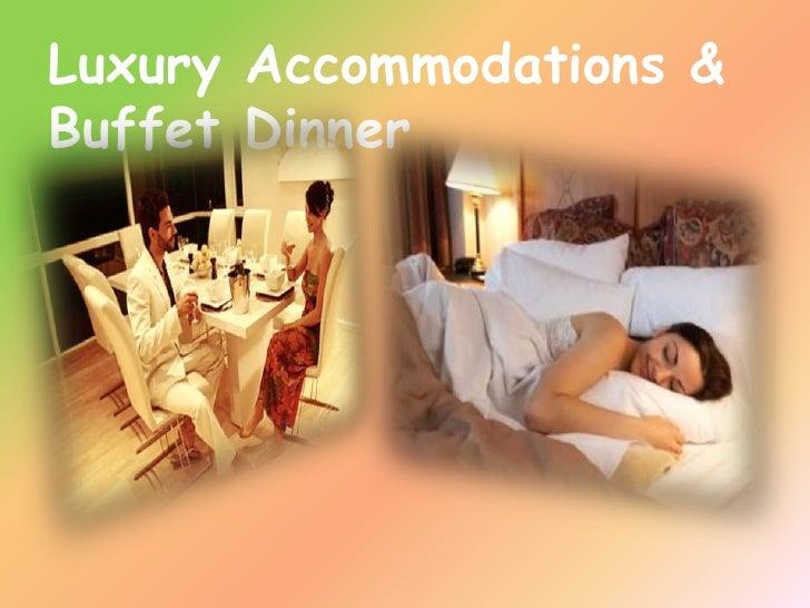 Luxury Accommodations &Buffet Dinner