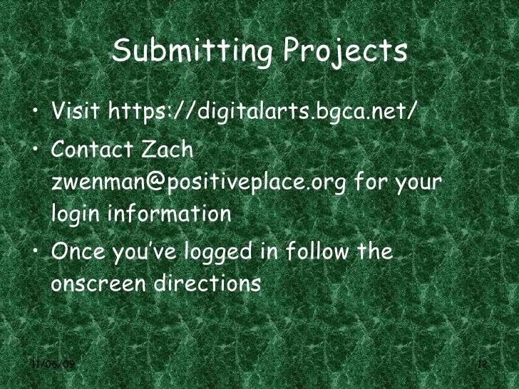 Submitting Projects <ul><li>Visit  https://digitalarts.bgca.net/ </li></ul><ul><li>Contact Zach  [email_address]  for your...
