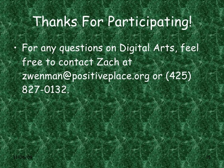 Thanks For Participating! <ul><li>For any questions on Digital Arts, feel free to contact Zach at  [email_address]  or (42...