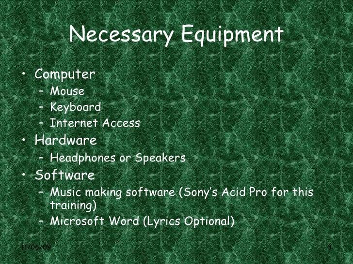 Necessary Equipment <ul><li>Computer </li></ul><ul><ul><li>Mouse </li></ul></ul><ul><ul><li>Keyboard </li></ul></ul><ul><u...