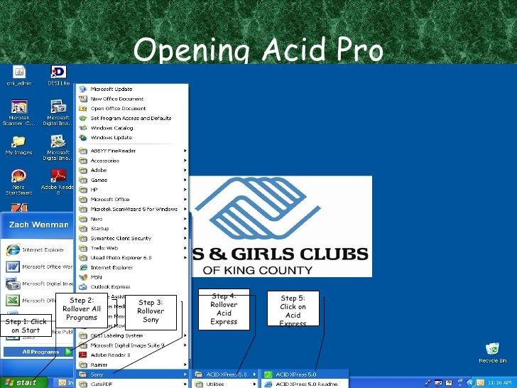 Opening Acid Pro Step 1: Click on Start Step 2: Rollover All Programs Step 3: Rollover Sony Step 4: Rollover Acid Express ...