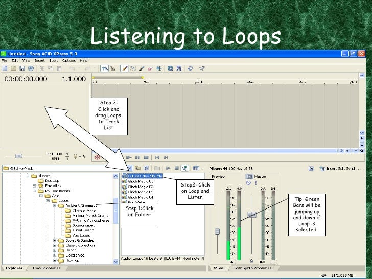 Listening to Loops Step 1:Click on Folder Step2: Click on Loop and Listen Tip: Green Bars will be jumping up and down if L...