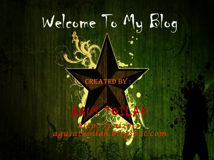Welcome To My Blog Created By :  AGUS TOILAH http://pai2011-agusathoilah.blogspot.com