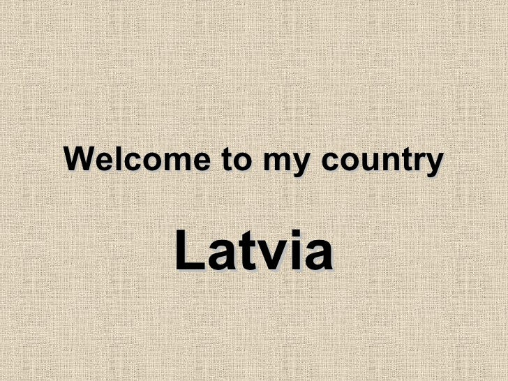 Welcome to my country Latvia