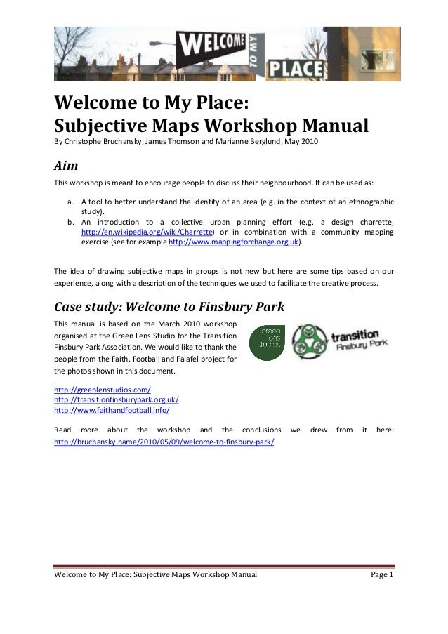 Welcome to My Place: Subjective Maps Workshop Manual Page 1Welcome to My Place:Subjective Maps Workshop ManualBy Christoph...