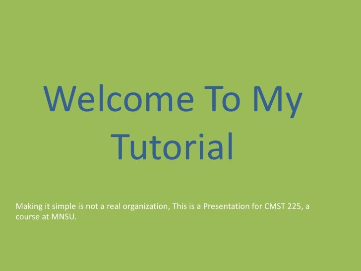 Welcome To My Tutorial<br />Making it simple is not a real organization, This is a Presentation for CMST 225, a course at ...