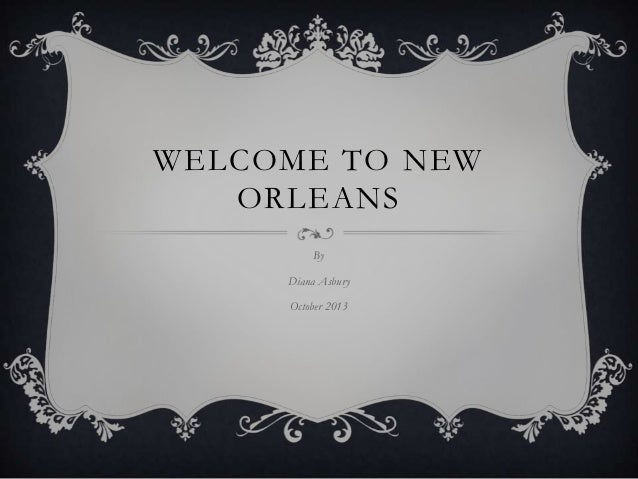 WELCOME TO NEW ORLEANS By Diana Asbury October 2013