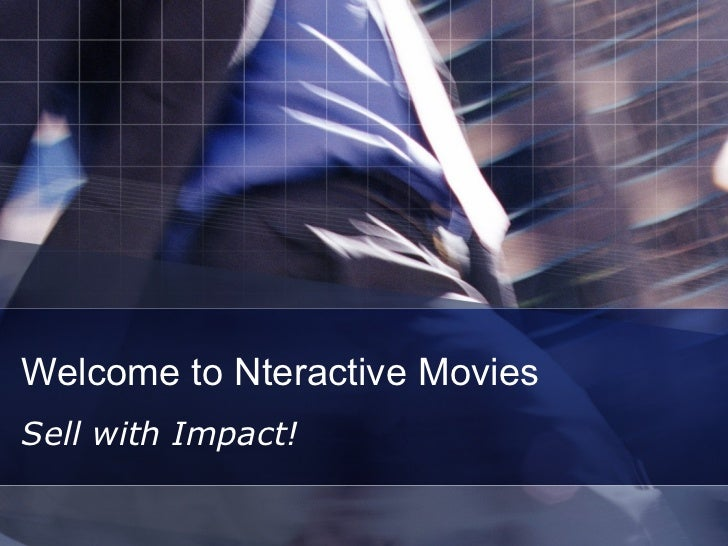 Welcome to Nteractive Movies Sell with Impact!