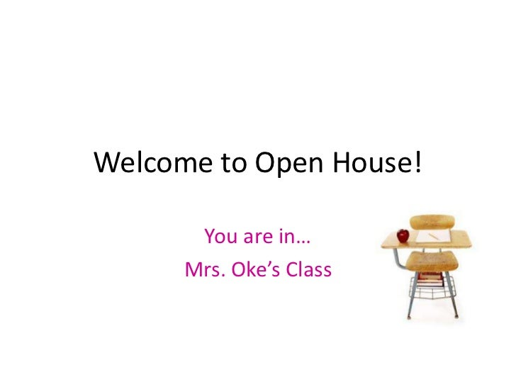 Welcome to Open House!       You are in…      Mrs. Oke's Class