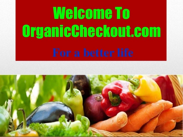 Welcome To OrganicCheckout.com For a better life