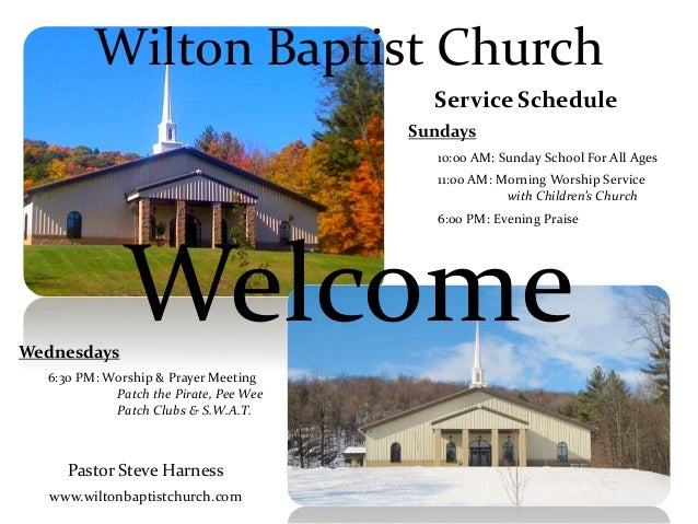 Welcome Wilton Baptist Church Service Schedule Sundays 10:00 AM: Sunday School For All Ages 11:00 AM: Morning Worship Serv...