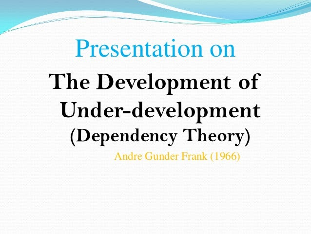 Andre gunder frank development of underdevelopment thesis