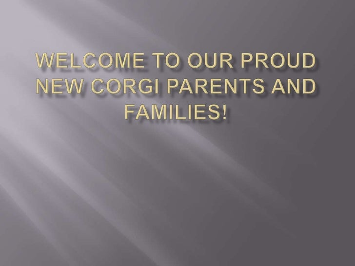WELCOME TO OUR PROUD  NEW CORGI PARENTS AND FAMILIES! <br />