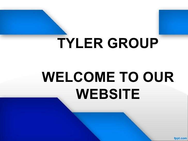TYLER GROUPWELCOME TO OUR   WEBSITE