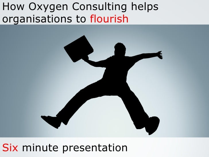 How Oxygen Consulting helps organisations to flourish     Six minute presentation