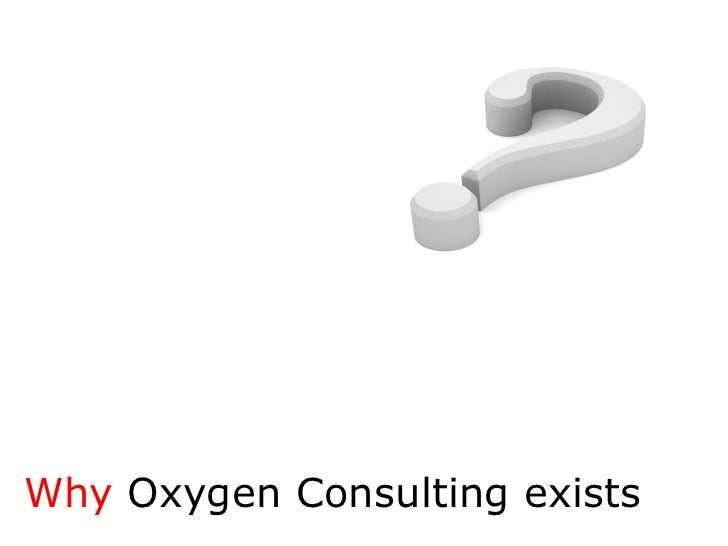 Welcome To Oxygen Consulting  (May 2009) Slide 2