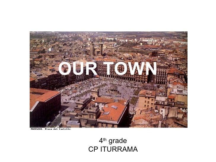 OUR TOWN    4th grade  CP ITURRAMA
