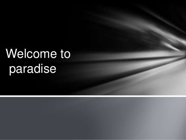 Welcome toparadise