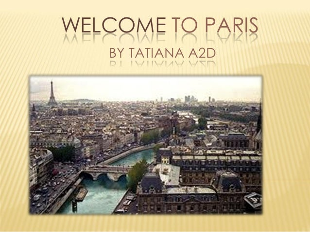 WELCOME TO PARIS   BY TATIANA A2D