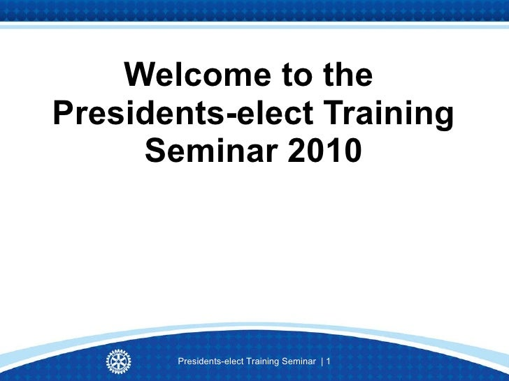 Welcome to the  Presidents-elect Training Seminar 2010 Presidents-elect Training Seminar  |