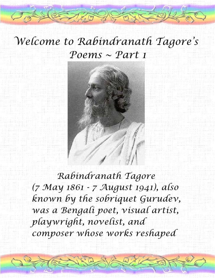 Welcome to Rabindranath Tagore's Poems ~ Part 1<br />         Rabindranath Tagore(7 May 1861 - 7 August 1941), also known ...