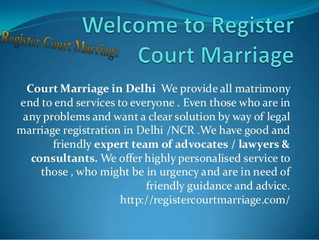 Court Marriage in Delhi We provide all matrimony end to end services to everyone . Even those who are in any problems and ...