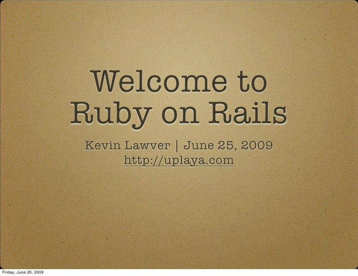 Welcome to                         Ruby on Rails                         Kevin Lawver | June 25, 2009                     ...
