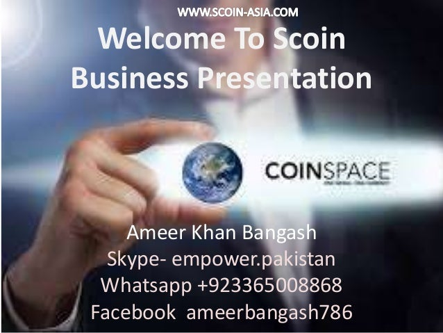 Welcome To Scoin Business Presentation By Ameer Khan Bangash Skype- empower.pakistan Whatsapp +923365008868 Facebook ameer...