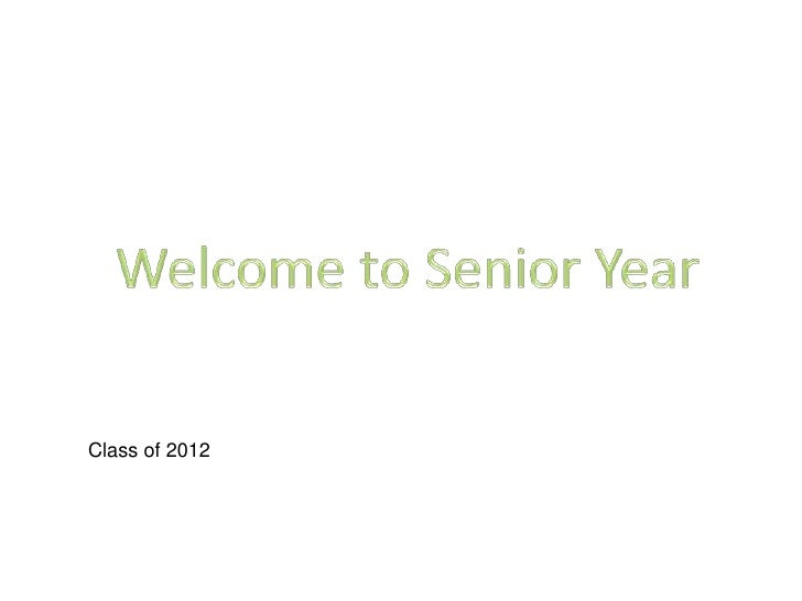 Welcome to Senior Year<br />Class of 2012<br />